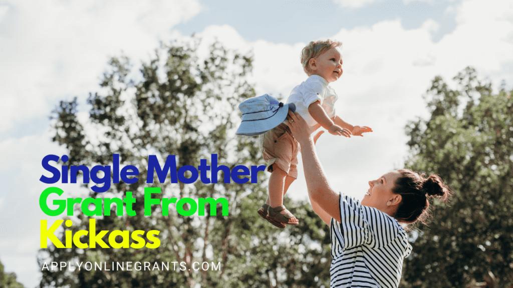 Kickass Single Mother Grant